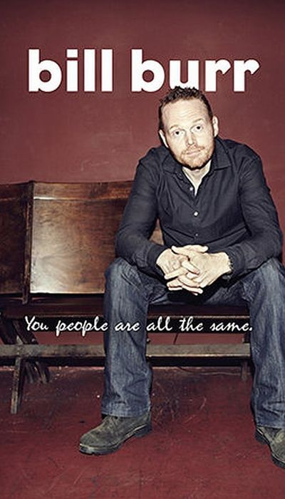 Bill Burr: You People Are All The Same movie