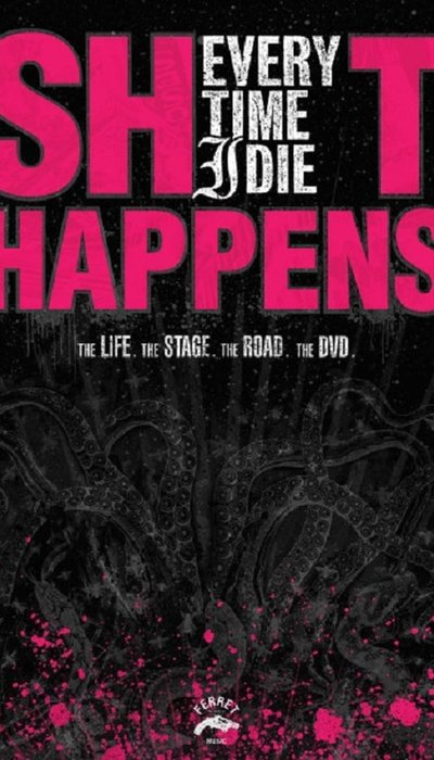 Every Time I Die: Shit Happens (The Life. The Stage. The Road. The DVD) movie