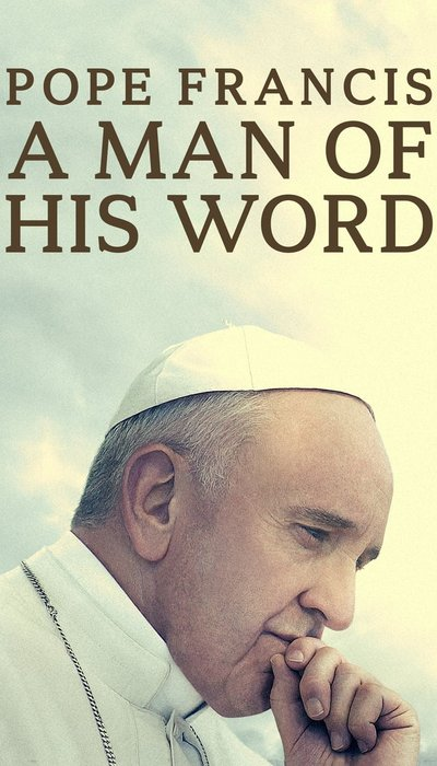 Pope Francis: A Man of His Word movie