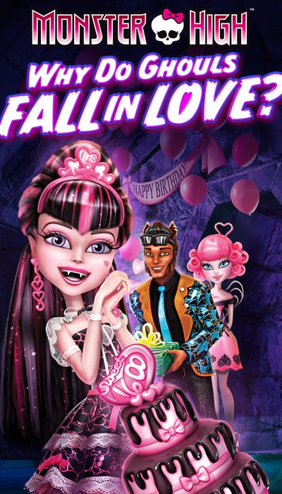 Monster High: Why Do Ghouls Fall in Love? movie
