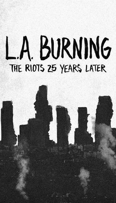 L.A. Burning: The Riots 25 Years Later movie