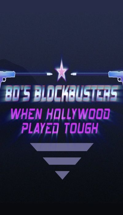 80's Blockbusters: When Hollywood Played Tough movie