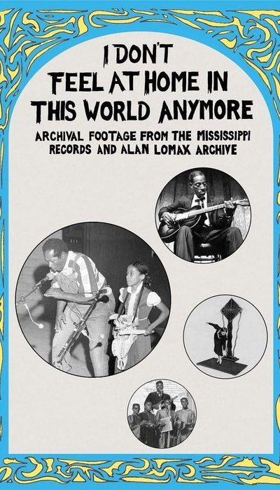 I Don't Feel at Home in This World Anymore: Film, Stories & Images from the Mississippi Records and Alan Lomax Archive movie
