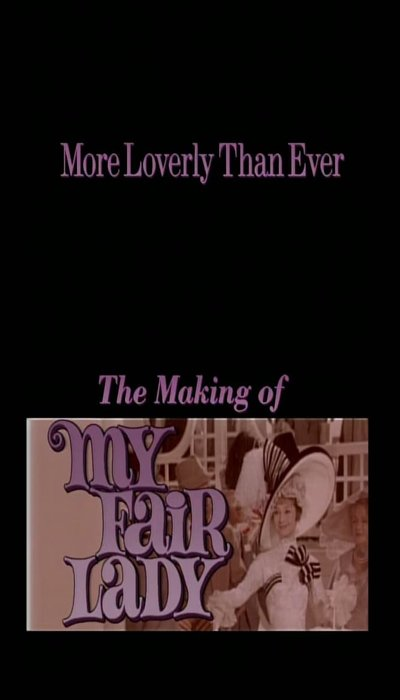 More Loverly Than Ever: The Making of My Fair Lady movie