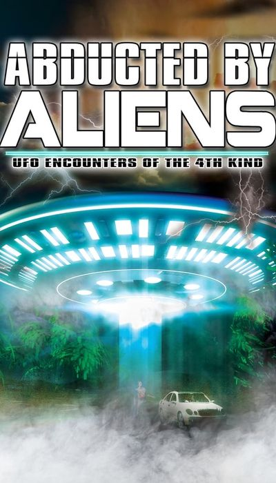 Abducted by Aliens: UFO Encounters of the 4th Kind movie