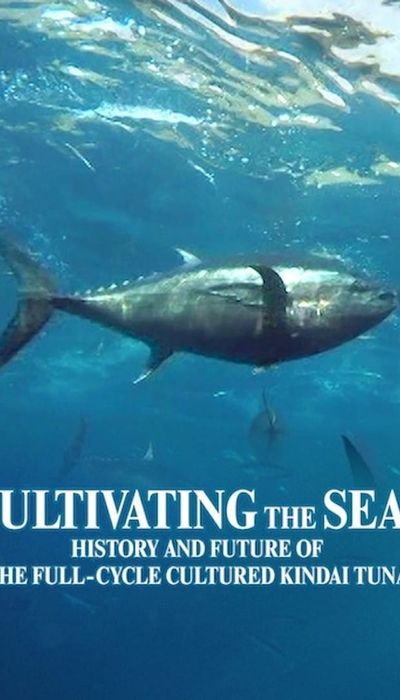 Cultivating the Seas: History and Future of the Full-Cycle Cultured Kindai Tuna movie